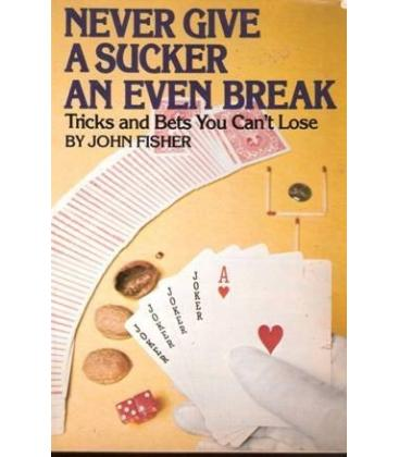 NEVER GIVE A SUCKER AN EVEN BREAK/MAGICANTIC/5045